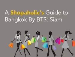 A Shopaholic's Guide to Bangkok By BTS Skytrain: Siam