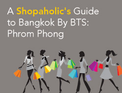 A Shopaholic's Guide to Bangkok By BTS Skytrain: Phrom Phong