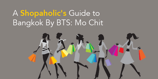 A Shopaholic's Guide to Bangkok By BTS Skytrain: Mo Chit