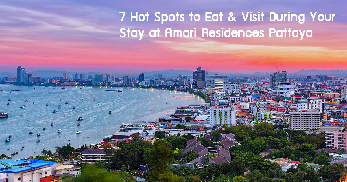 7 Hot Spots to Eat & Visit During Your Stay at Amari Residences Pattaya